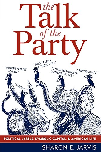 The Talk of the Party: Political Labels, Symbolic Capital, and American Life (Communication, Media, and Politics)
