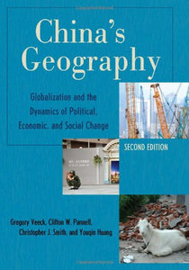 China's Geography: Globalization and the Dynamics of Political, Economic, and Social Change (Changing Regions in a Global Context: New Perspectives in Regional Geography Ser)