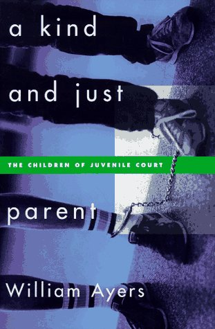 A Kind and Just Parent: The Children of Juvenile Court