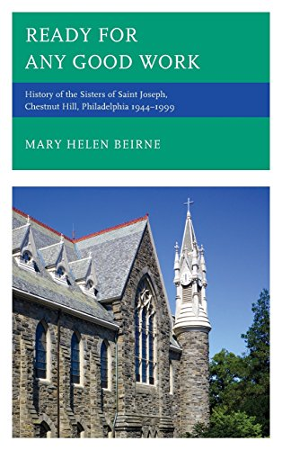 Ready for Any Good Work: History of the Sisters of Saint Joseph, Chestnut Hill, Philadelphia 19441999