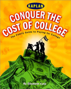 Conquer the Cost of College: Strategies for Financial Aid (Kaplan Paying for College)