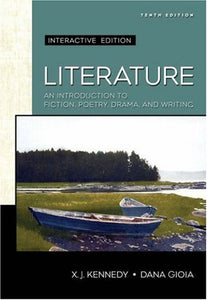 Literature: An Introduction To Fiction, Poetry, And Drama: Interactive Edition (Kennedy/Gioia Literature Series)