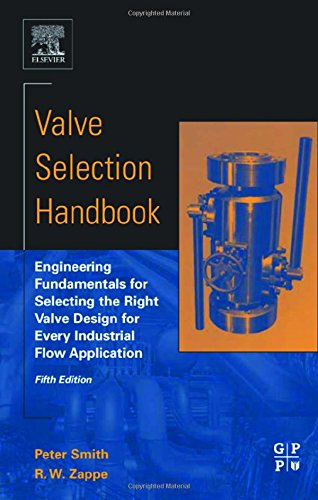 Valve Selection Handbook, Fifth Edition: Engineering Fundamentals for Selecting the Right Valve Design for Every Industrial Flow Application