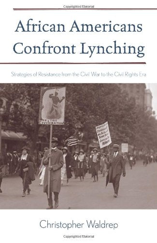 African Americans Confront Lynching: Strategies of Resistance from the Civil War to the Civil Rights Era (The African American History Series)
