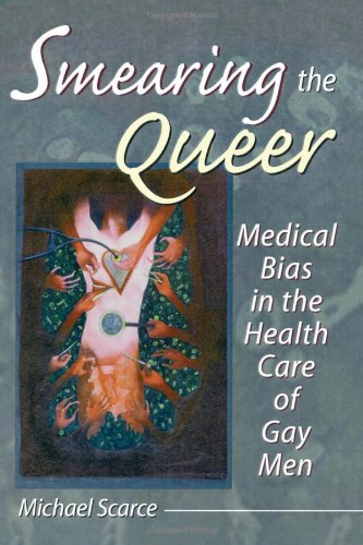 Smearing the Queer: Medical Bias in the Health Care of Gay Men (Haworth Gay & Lesbian Studies)