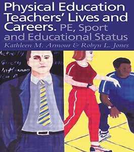 Physical Education: Teachers' Lives And Careers: PE, Sport And Educational Status