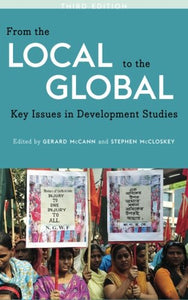From the Local to the Global, Third Edition: Key Issues in Development Studies