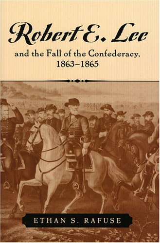 Robert E. Lee and the Fall of the Confederacy, 18631865 (The American Crisis Series: Books on the Civil War Era)