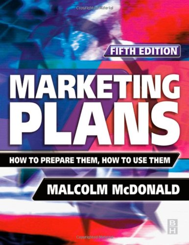 Marketing Plans, Fifth Edition: How to prepare them, how to use them