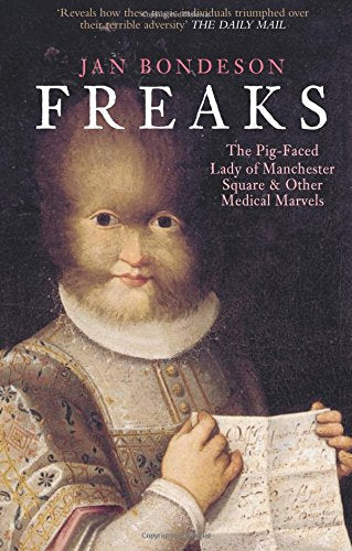 Freaks: the Pig-Faced Lady of Manchester Square