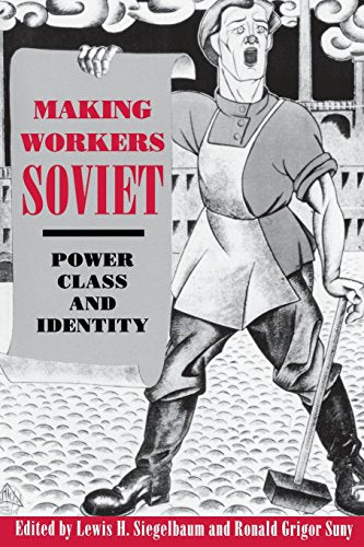 Making Workers Soviet: Power, Class, and Identity
