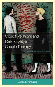 Object Relations and Relationality in Couple Therapy: Exploring the Middle Ground (The Library of Object Relations)