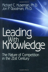Leading with Knowledge: The Nature of Competition in the 21st Century (Applications; 1)