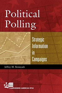 Political Polling: Strategic Information in Campaigns (Campaigning American Style)