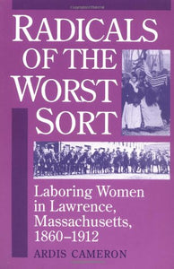 Radicals of the Worst Sort: Laboring Women in Lawrence, Massachusetts, 1860-1912 (Working Class in American History)