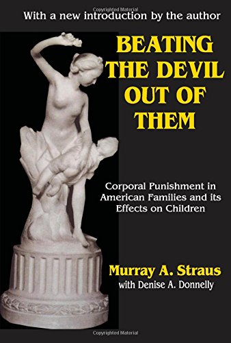 Beating The Devil Out Of Them: Corporal Punishment In American Families And Its Effects On Children