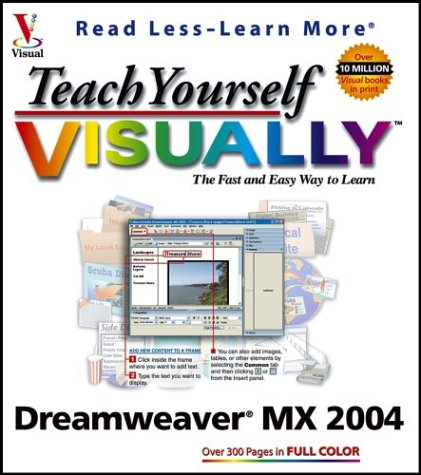 Teach Yourself VISUALLY Dreamweaver MX 2004 (Visual Read Less, Learn More)