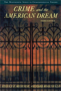 Crime And The American Dream (The Wadsworth Series In Criminological Theory)