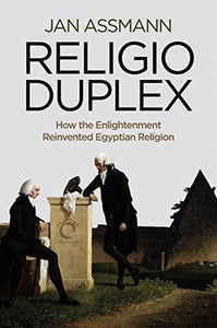 Religio Duplex: How the Enlightenment Reinvented Egyptian Religion
