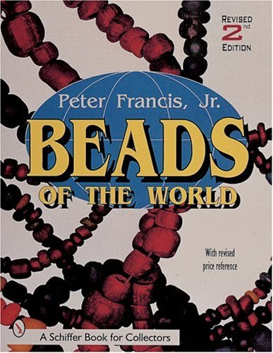 Beads of the World: A Collector's Guide With Revised Price Reference (A Schiffer Book for Collectors)