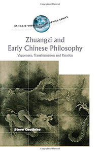 Zhuangzi and Early Chinese Philosophy: Vagueness, Transformation and Paradox (Ashgate World Philosophies Series)