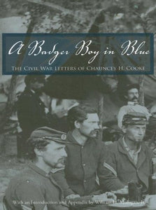 A Badger Boy in Blue: The Civil War Letters of Chauncey H. Cooke (Great Lakes Books Series)