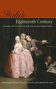 Italys Eighteenth Century: Gender and Culture in the Age of the Grand Tour