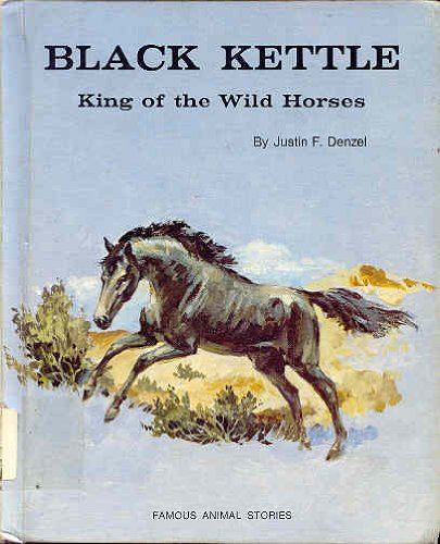 Black Kettle: King of the Wild Horses (Famous Animal Stories)