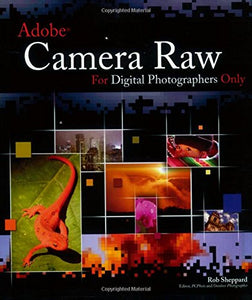 Adobe Camera Raw for Digital Photographers Only (For Only)