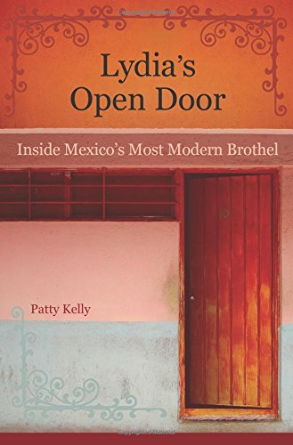 Lydia'S Open Door: Inside Mexico'S Most Modern Brothel