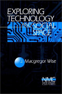 Exploring Technology and Social Space (New Media Cultures)