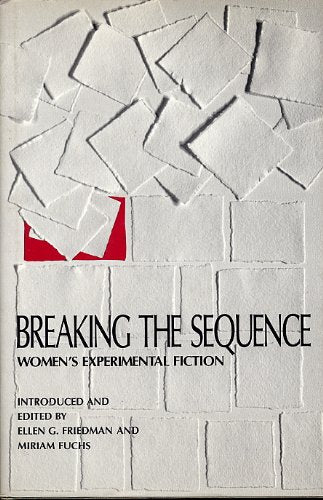 Breaking the Sequence: Women's Experimental Fiction (Princeton Legacy Library)
