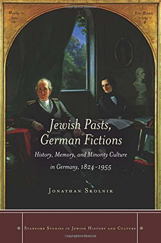 Jewish Pasts, German Fictions: History, Memory, and Minority Culture in Germany, 1824-1955 (Stanford Studies in Jewish History and Culture)