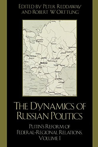 The Dynamics of Russian Politics: Putin's Reform of Federal-Regional Relations (Volume 1)