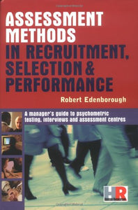 Assessment Methods in Recruitment, Selection and Performance: A Manager's Guide