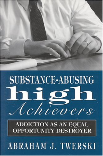 Substance-Abusing High Achievers: Addiction as an Equal Opportunity Destroyer (Library of Substance Abuse Treatment)
