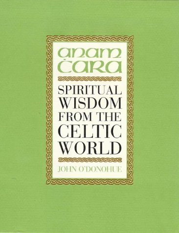 Anam Cara: Spiritual Wisdom From The Celtic World