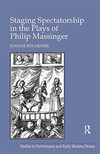 Staging Spectatorship in the Plays of Philip Massinger (Studies in Performance and Early Modern Drama)