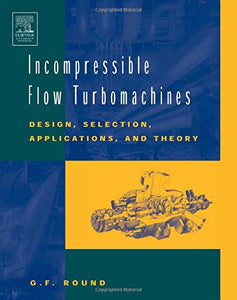Incompressible Flow Turbomachines: Design, Selection, Applications, and Theory