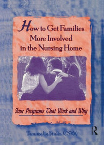 How to Get Families More Involved in the Nursing Home: Four Programs That Work and Why