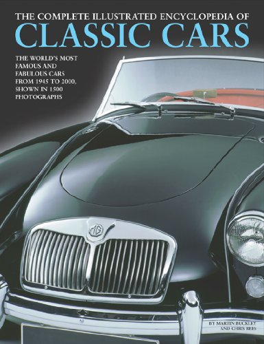 Complete Illustrated Encyclopedia of Classic Cars: The Worlds Most Famous and Fabulous Cars from 1945 to 2000 Shown in 1500 photographs