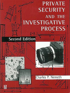 Private Security and the Investigative Process, Second Edition