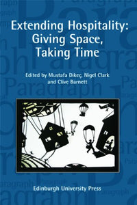 Extending Hospitality: Giving Space, Taking Time: Paragraph Volume 32 Number 1 (Paragraph Special Issues EUP)