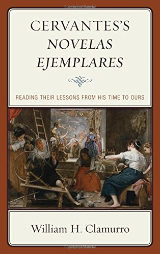 Cervantess Novelas ejemplares: Reading their Lessons from His Time to Ours