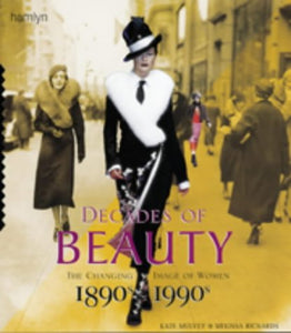 Decades of Beauty: The Changing Image of Women, 1890s to 1990s
