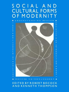 The Social and Cultural Forms of Modernity: Understanding Modern Societies, Book III
