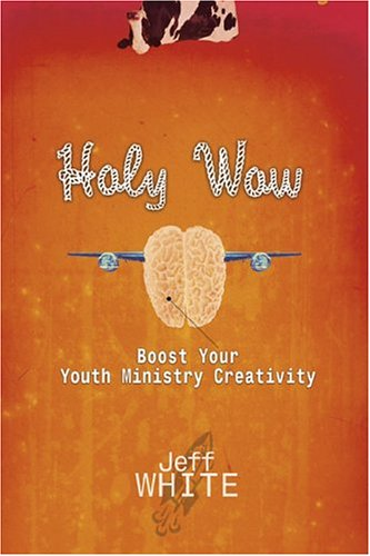 Holy Wow: Boost Your Youth Ministry Creativity
