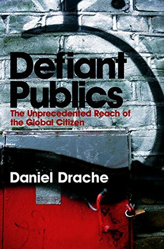 Defiant Publics: The Unprecedented Reach of the Global Citizen (Themes for the 21st Century)