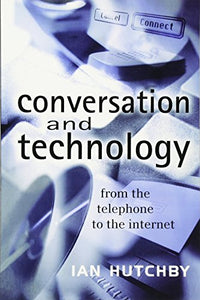 Conversation and Technology: From the Telephone to the Internet