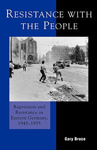 Resistance with the People: Repression and Resistance in Eastern Germany 19451955 (The Harvard Cold War Studies Book Series)